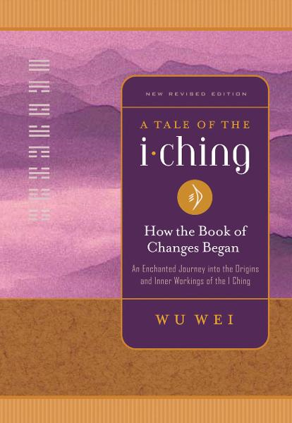 A Tale of the I Ching By: Wu Wei