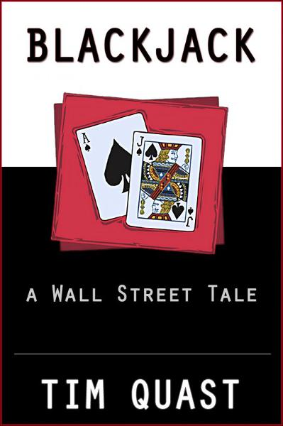 Blackjack: A Wall Street Tale By: Tim Quast