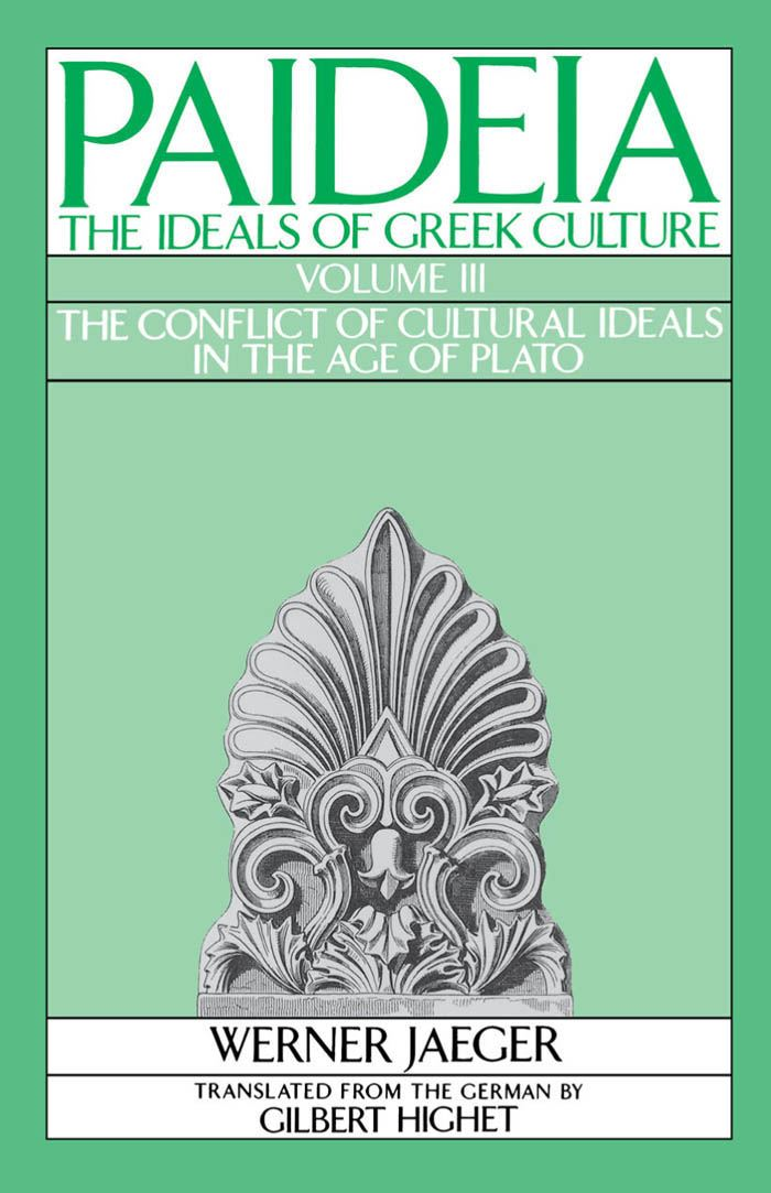 Paideia : The Ideals of Greek Culture Volume III: The Conflict of Cultural Ideals in the Age of Plato