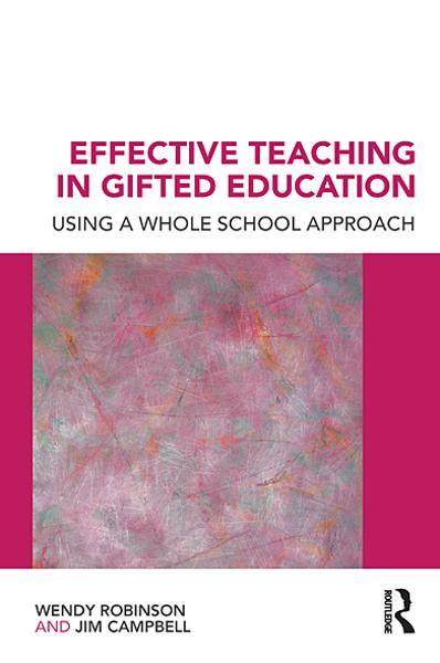 Effective Teaching in Gifted Education: Using a Whole School Approach By: Jim Campbell,Wendy Robinson