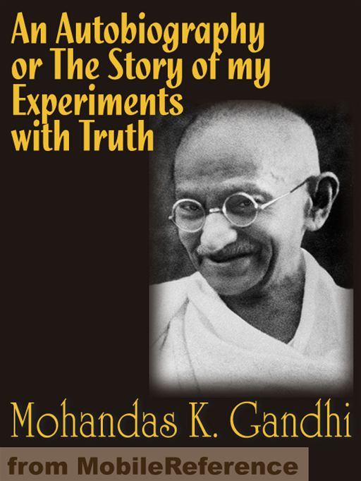 An Autobiography Or The Story Of My Experiments With Truth  (Mobi Classics) By: Mohandas K. Gandhi,Mahadev Desai (Translator)