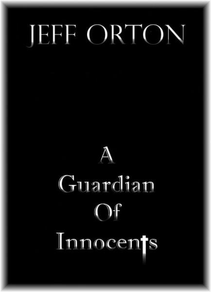 A Guardian of Innocents By: Jeff Orton