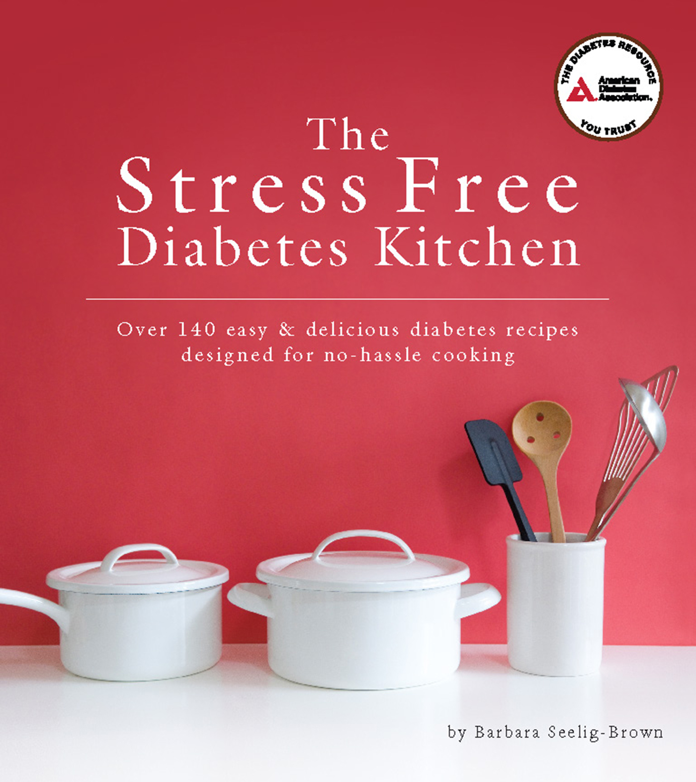 The Stress Free Diabetes Kitchen By: Barbara Seelig-Brown