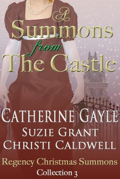 A Summons From the Castle, Regency Christmas Summons Collection 3 By: Catherine Gayle