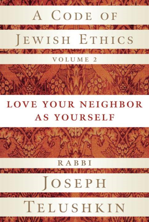 A Code of Jewish Ethics, Volume 2 By: Rabbi Joseph Telushkin