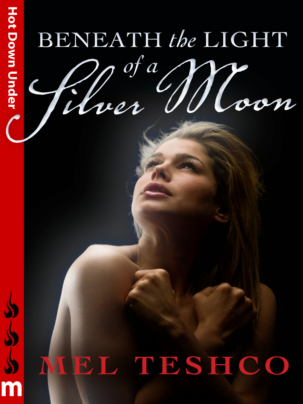 Beneath the Light of a Silver Moon: Hot Down Under By: Mel Teshco
