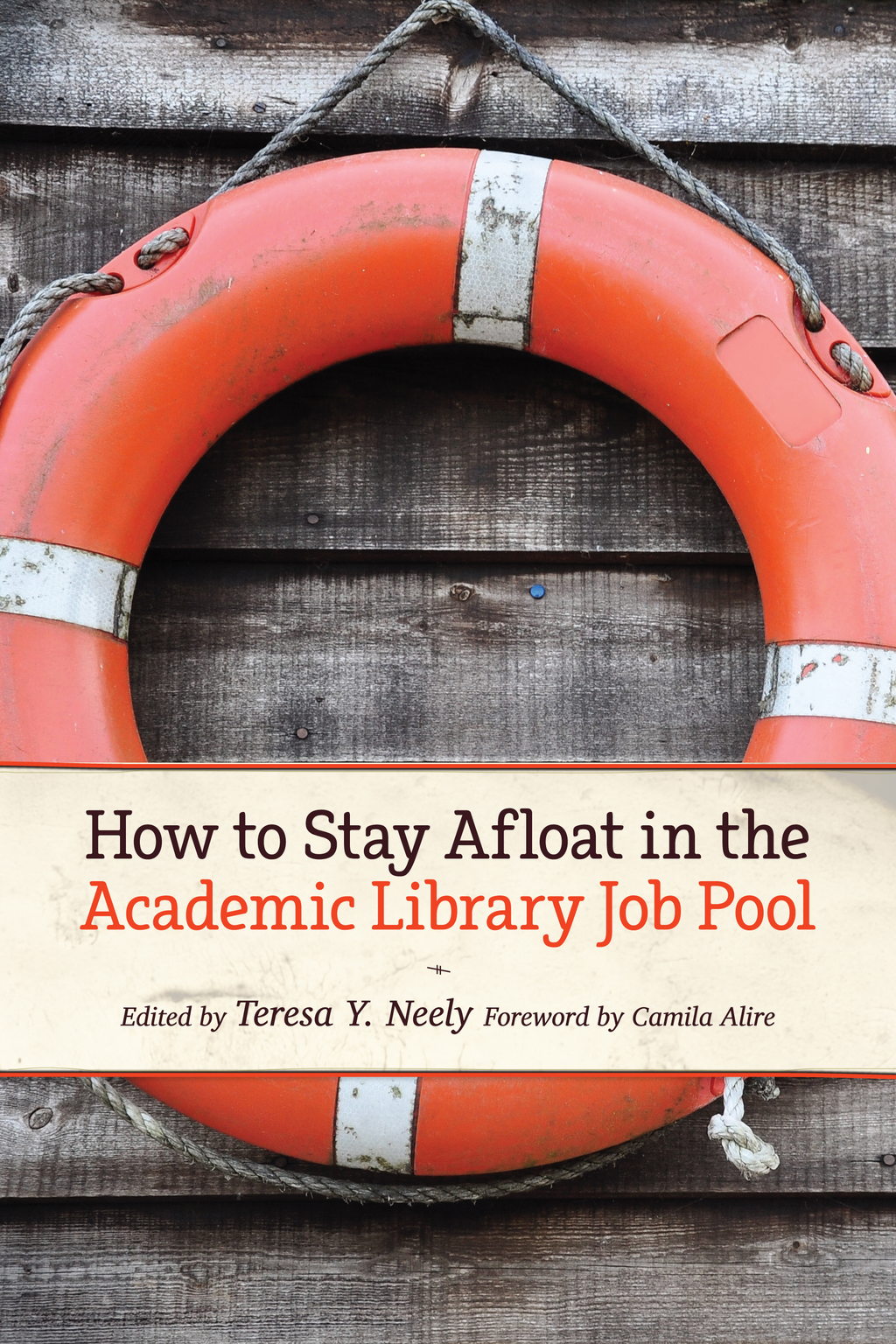 How to Stay Afloat in the Academic Library Job Pool By: Camila A. Alire,Teresa Y. Neely