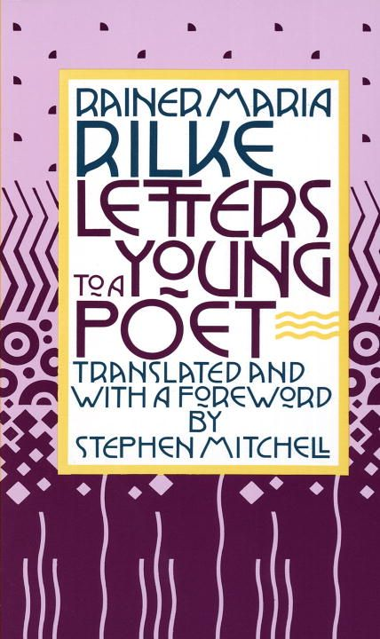 Letters to a Young Poet By: Rainer Maria Rilke