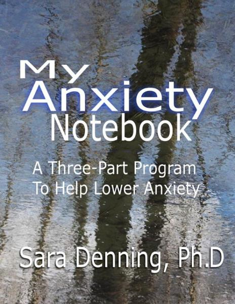 My Anxiety Notebook By: Sara Denning, Ph.D.