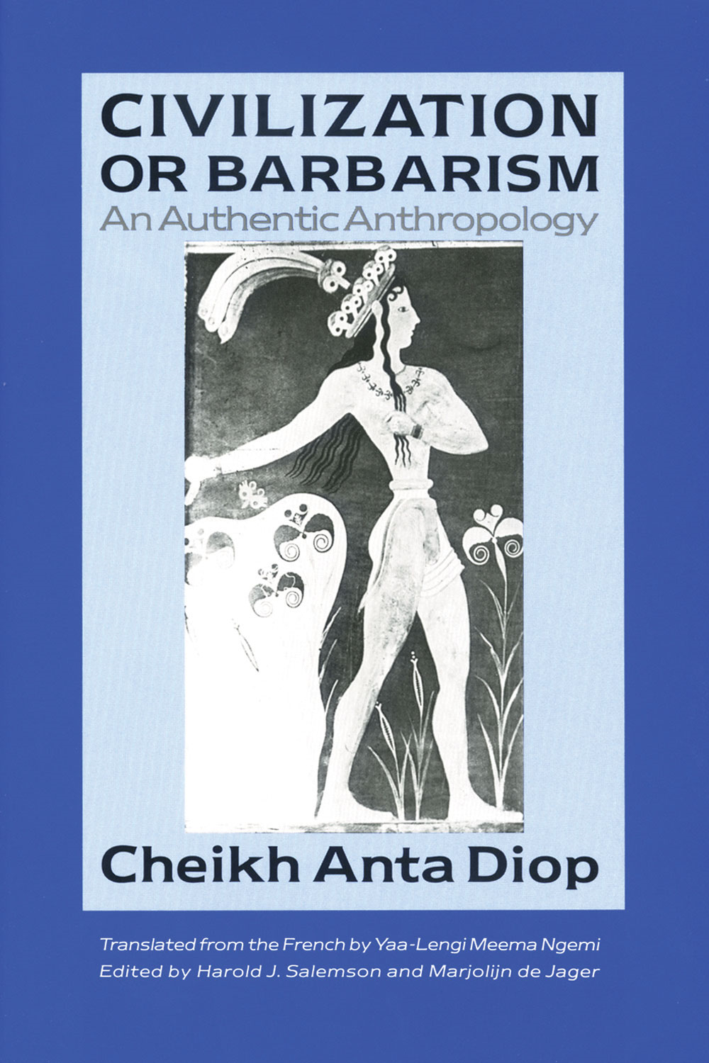 Civilization or Barbarism: An Authentic Anthropology By: Cheikh Anta Diop