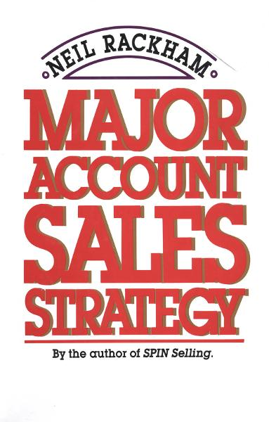Major Account Sales Strategy By: Neil Rackham