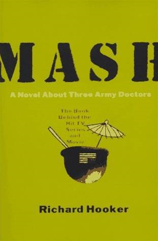 Mash: A Novel About Three Army Doctors By: Richard Hooker
