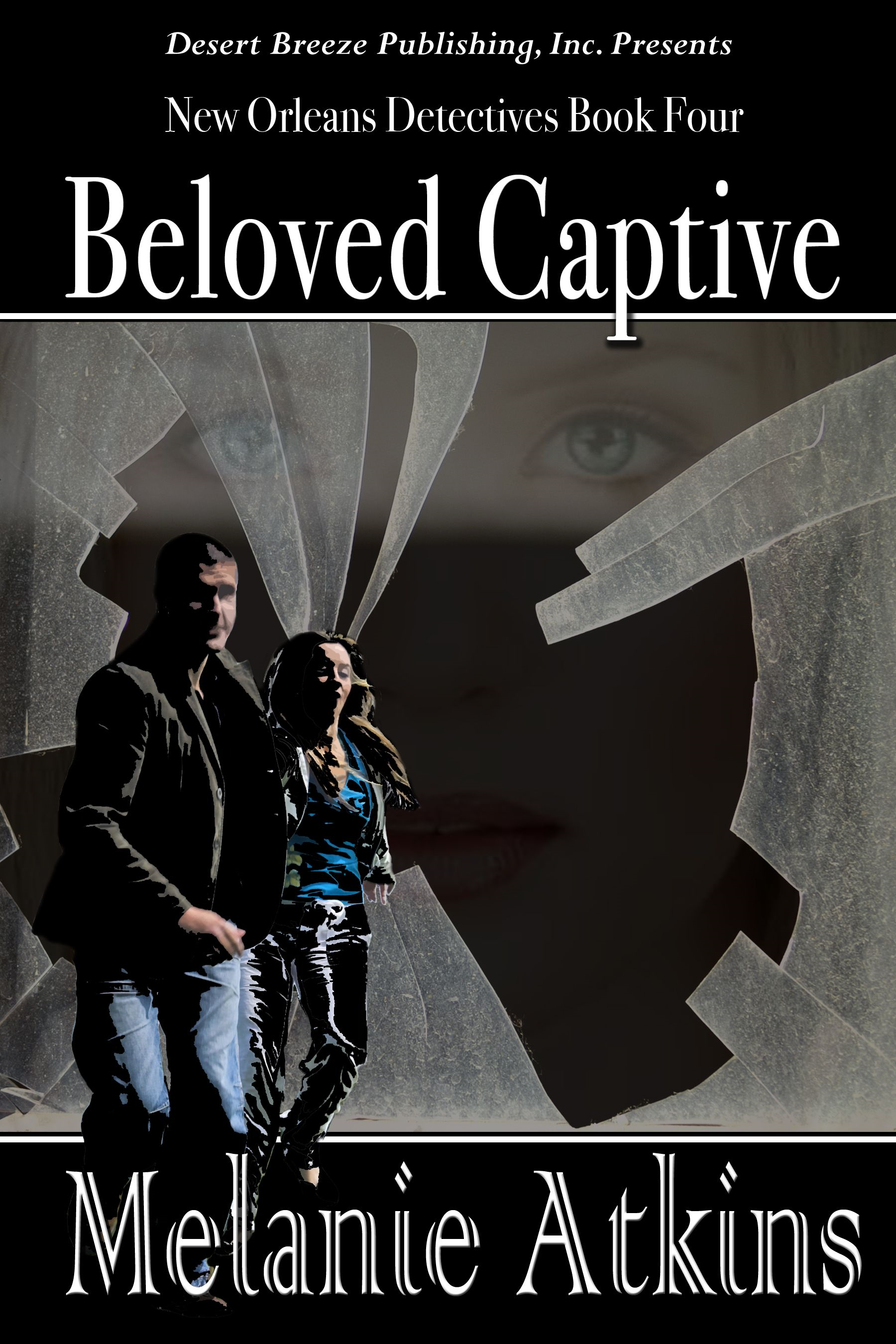 New Orleans Detectives Book Four: Beloved Captive By: Melanie Atkins
