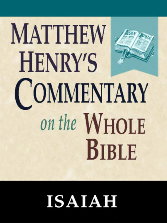 Matthew Henry's Commentary on the Whole Bible-Book of Isaiah By: Matthew Henry