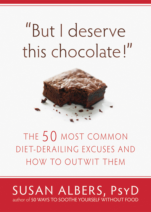 But I Deserve This Chocolate! By: Susan Albers, PsyD