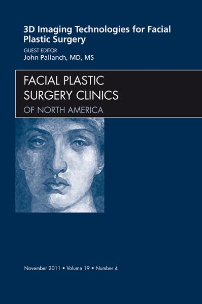 3-D Imaging Technologies in Facial Plastic Surgery, An Issue of Facial Plastic Surgery Clinics
