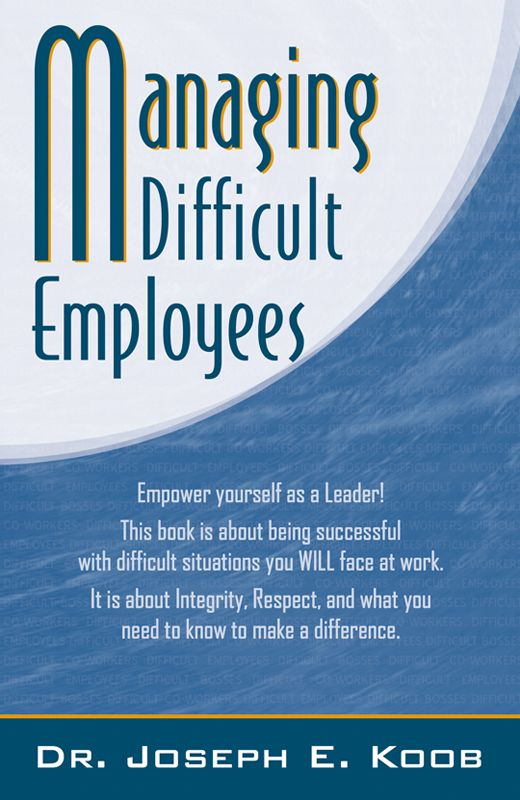 Managing Difficult Employees By: Dr. Joseph E. Koob