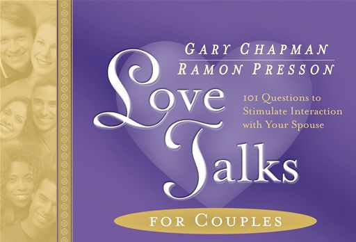 Love Talks for Couples By: Gary D. Chapman,Ramon L. Presson