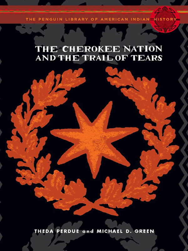 The Cherokee Nation and the Trail of Tears By: Michael Green,Theda Perdue