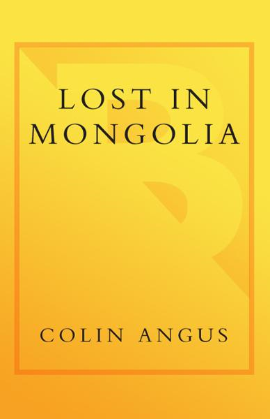 Lost in Mongolia By: Colin Angus,Ian Mulgrew