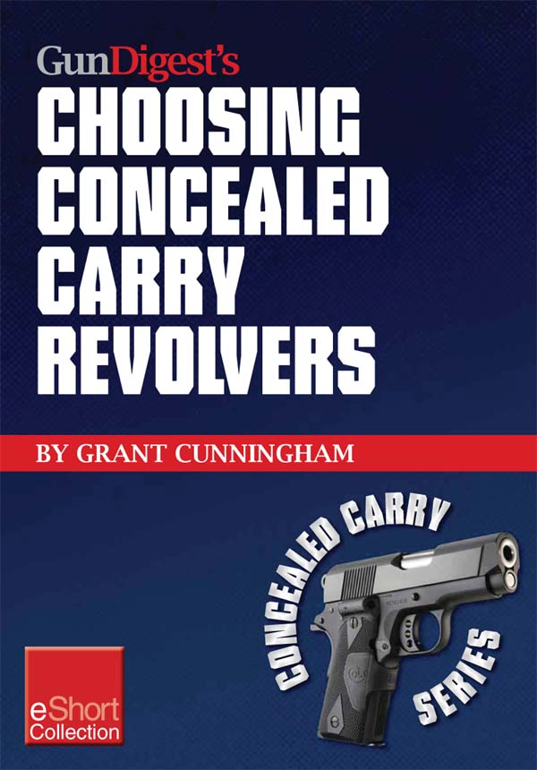Gun Digest?s Choosing Concealed Carry Revolvers eShort: Revolvers vs. semi-autos & how to choose the best concealed carry revolver.