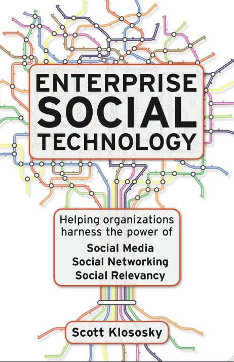 Enterprise Social Technology: Helping Organizations Harness The Power Of Social Media Social Networking Social Relevance By: Scott Klososky