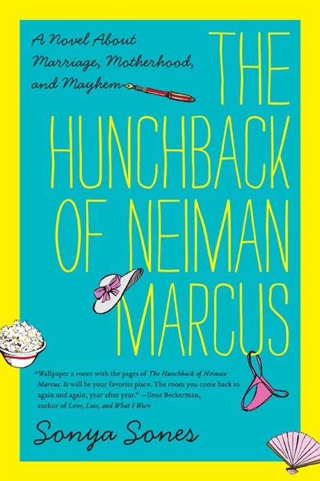 The Hunchback of Neiman Marcus: A Novel About Marriage, Motherhood, and Mayhem By: Sonya Sones