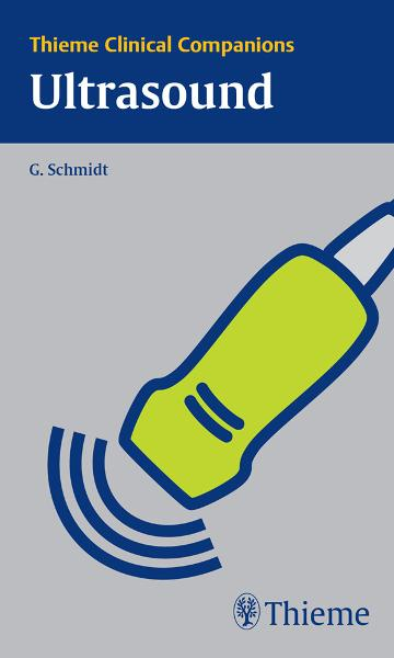 Thieme Clinical Companions: Ultrasound: Ultrasound By: Guenter Schmidt
