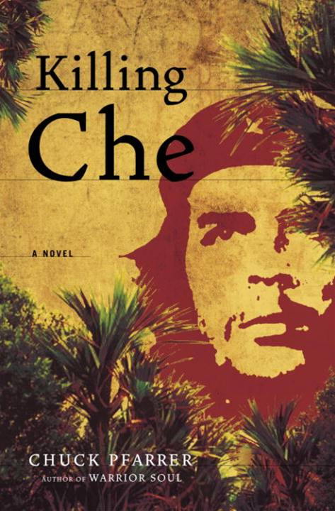 Killing Che By: Chuck Pfarrer