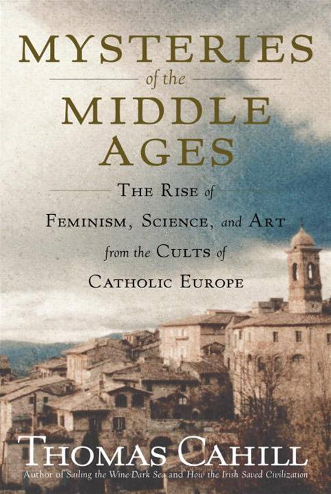 Mysteries of the Middle Ages By: Thomas Cahill