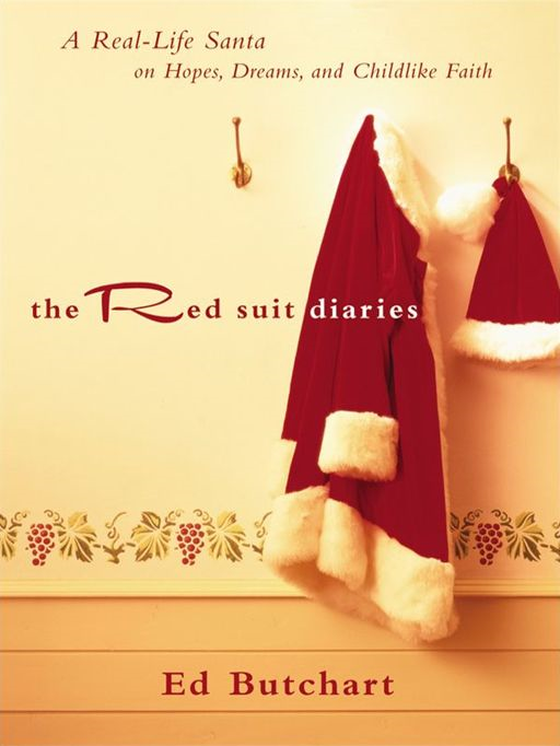 Red Suit Diaries, The: A Real-Life Santa on Hopes, Dreams, and Childlike Faith By: Ed Butchart