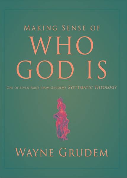 Making Sense of Who God Is By: Wayne   Grudem