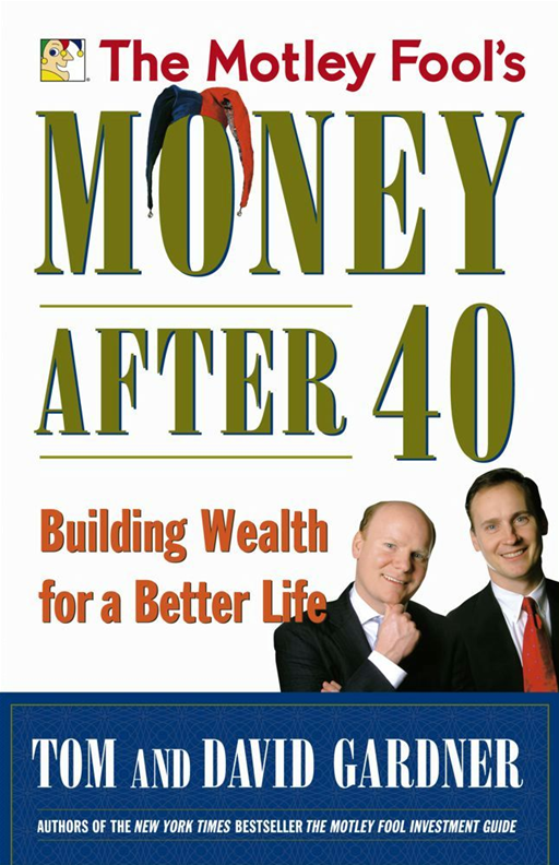 The Motley Fool's Money After 40 By: David Gardner,Tom Gardner