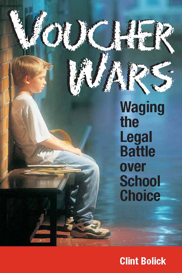 Voucher Wars: Waging the Legal Battle over School Choice By: Clint Bolick