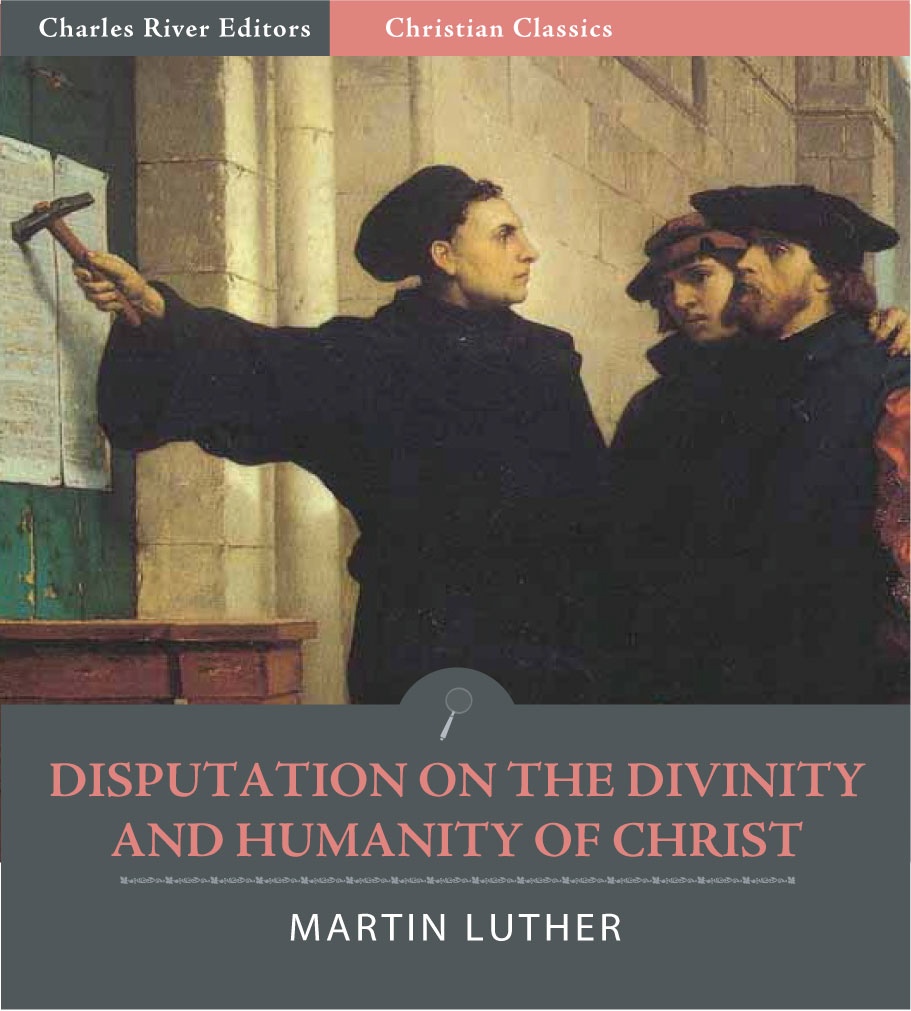 Disputation on the Divinity and Humanity of Christ (Illustrated Edition)