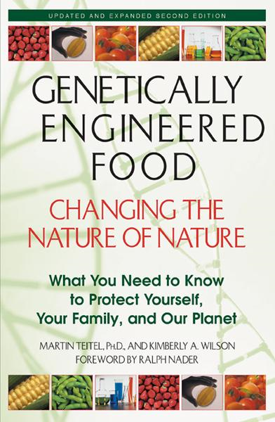 Genetically Engineered Food: Changing the Nature of Nature: What You Need to Know to Protect Yourself, Your Family, and Our Planet