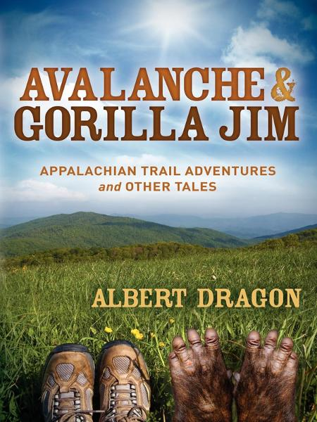 Avalanche and Gorilla Jim: Appalachian Trail Adventures and Other Tales