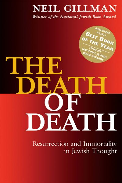 The Death of Death: Resurrection and Immortality in Jewish Thought By: Neil Gillman