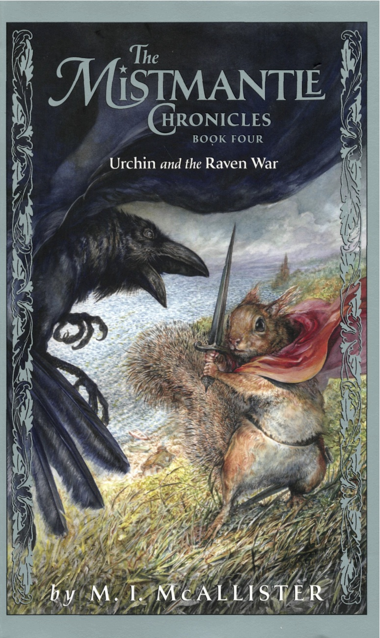 The Mistmantle Chronicles, Book Four: Urchin and the Raven War By: M.I. McAllister