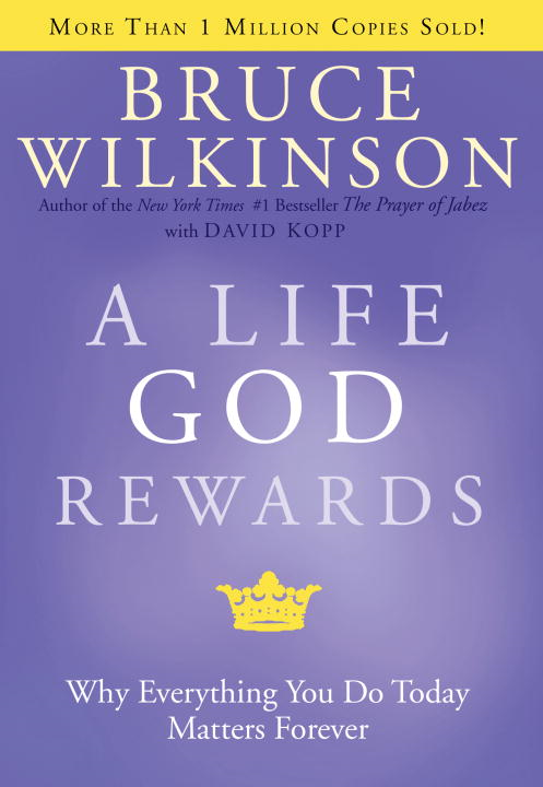 A Life God Rewards By: Bruce Wilkinson