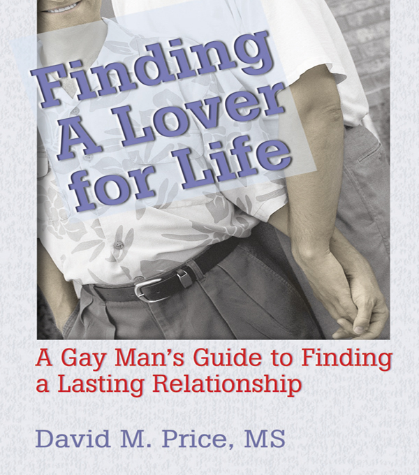 Finding a Lover for Life A Gay Man's Guide to Finding a Lasting Relationship