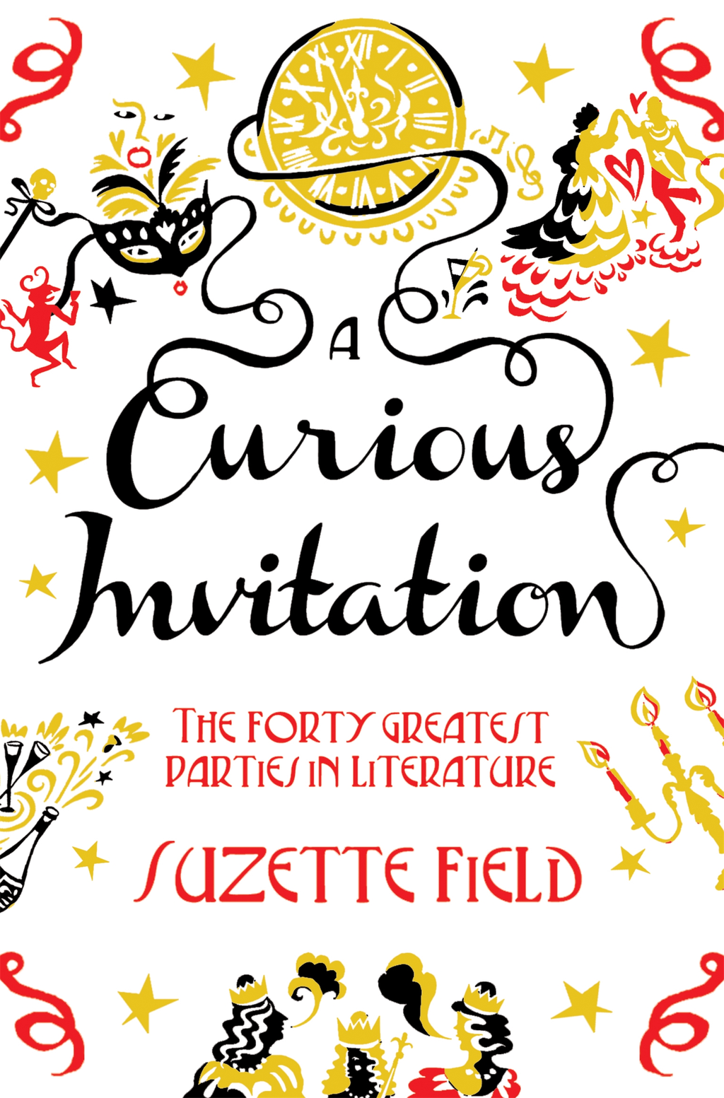 A Curious Invitation The Forty Greatest Parties in Literature