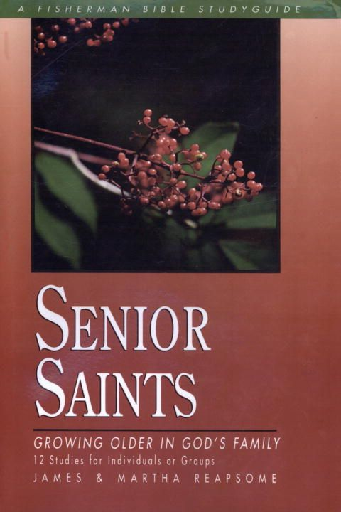 Senior Saints By: James Reapsome,Martha Reapsome