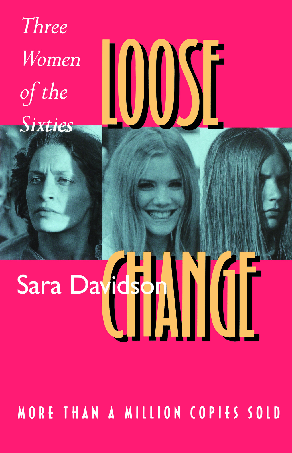 Loose Change: Three Women of the Sixties By: Sara Davidson