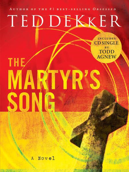 The Martyr's Song By: Ted Dekker