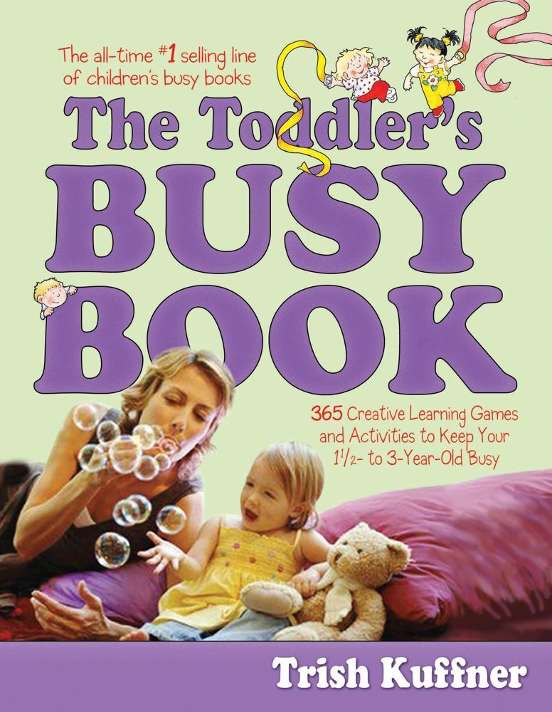 The Toddler's Busy Book By: Trish Kuffner,Laurel Aiello