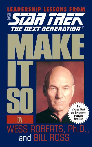 Star Trek: Make It So: Leadership Lessons from Star Trek: The Next Generation By: Bill Ross,Wess Robertson