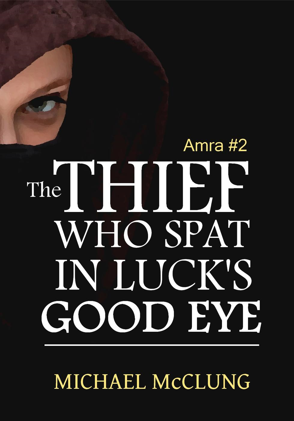 The Thief Who Spat In Luck's Good Eye (The Amra Thetys Series, #2)