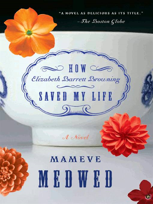 How Elizabeth Barrett Browning Saved My Life By: Mameve Medwed