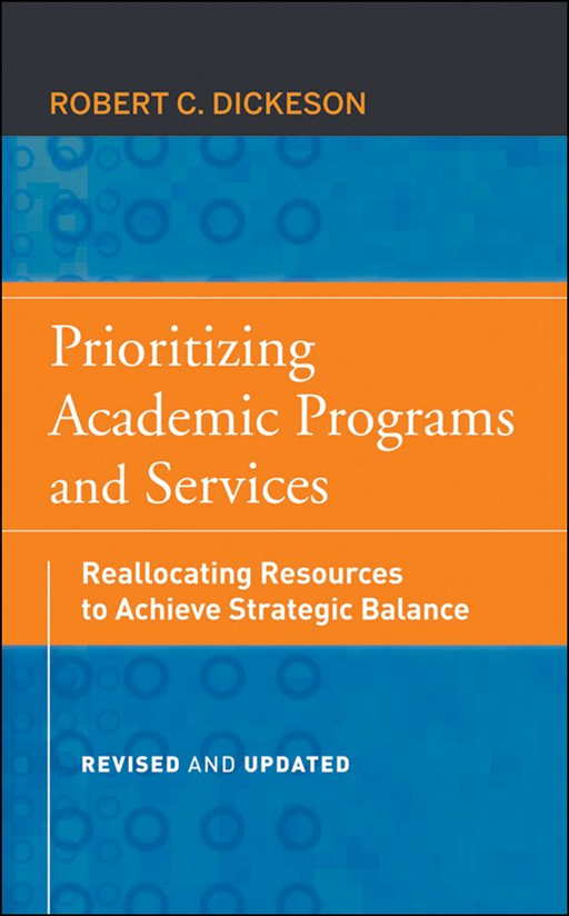 Prioritizing Academic Programs and Services By: Robert C. Dickeson